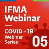 IFMA fm covid-19 webinar 5