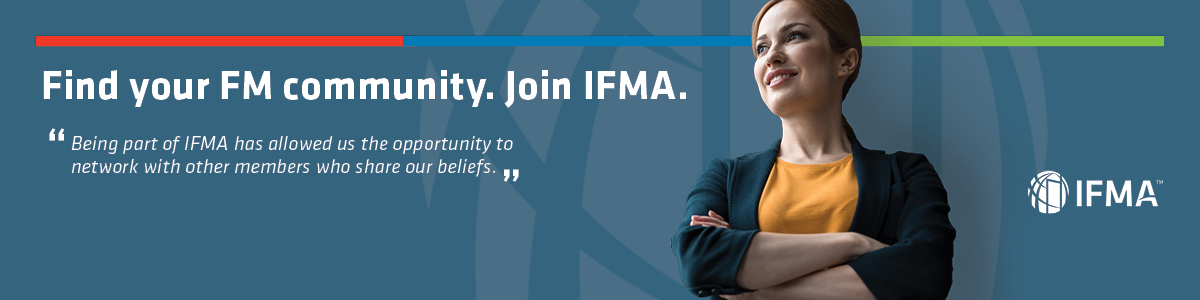 Find your FM community. Join IFMA.