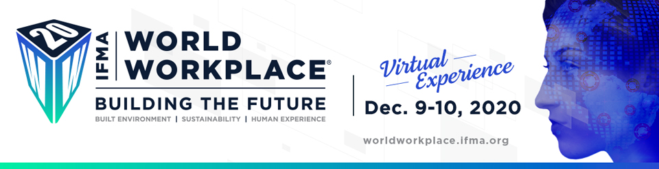 IFMA's World Workplace 2020 Conference and Expo will be presented virtually this Dec. 9-10